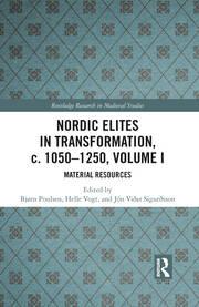 Nordic Elites in Transformation, c. 1050–1250, Volume I