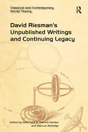 David Riesman's Unpublished Writings and Continuing Legacy