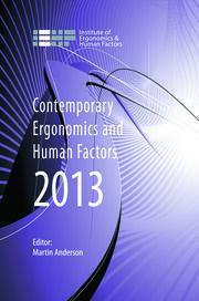 Contemporary Ergonomics and Human Factors 2013: Proceedings of the international conference on Ergonomics & Human Factors 2013, Cambridge, UK, 15-18 April 2013
