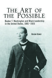 The Art of the Possible: Booker T. Washington and Black Leadership in the United States, 1881-1925