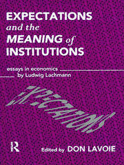 Expectations and the Meaning of Institutions: Essays in Economics by Ludwig M. Lachmann