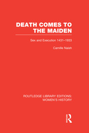 Death Comes to the Maiden: Sex and Execution 1431-1933