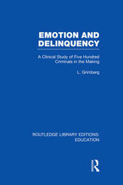 Emotion and Delinquency (RLE Edu L Sociology of Education): A Clinical Study of Five Hundred Criminals in the Making