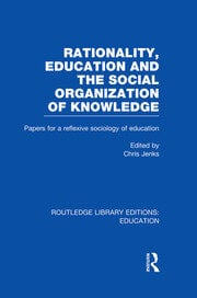 Rationality, Education and the Social Organization of Knowledege (RLE Edu L)