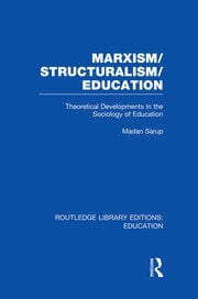 Marxism/Structuralism/Education (RLE Edu L): Theoretical Developments in the Sociology of Education