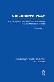 Children's Play and Its Place in Education: With an Appendix on the Montessori Method