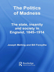 The Politics of Madness: The State, Insanity and Society in England, 1845–1914