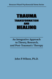 Trauma, Transformation, And Healing.: An Integrated Approach To Theory Research & Post Traumatic Therapy