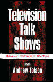 Television Talk Shows: Discourse, Performance, Spectacle