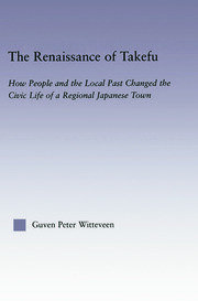 The Renaissance of Takefu: How People and the Local Past Changed the Civic Life of a Regional Japanese Town