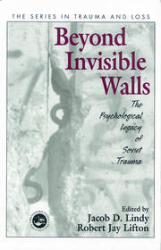 Beyond Invisible Walls: The Psychological Legacy of Soviet Trauma, East European Therapists and Their Patients