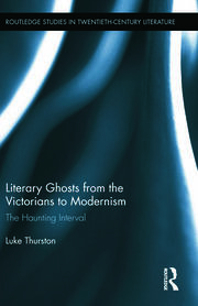 Literary Ghosts from the Victorians to Modernism: The Haunting Interval