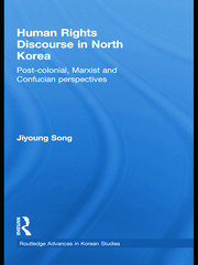 Human Rights Discourse in North Korea: Post-Colonial, Marxist and Confucian Perspectives