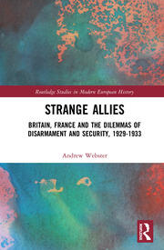 Strange Allies: Britain, France and the Dilemmas of Disarmament and Security, 1929-1933