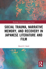 Social Trauma, Narrative Memory and Recovery in Japanese Literature and Film