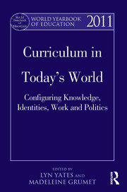World Yearbook of Education 2011: Curriculum in Today's World: Configuring Knowledge, Identities, Work and Politics