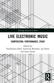 Live Electronic Music: Composition, Performance, Study