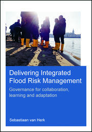 Delivering Integrated Flood Risk Management: Governance for Collaboration, Learning and Adaptation