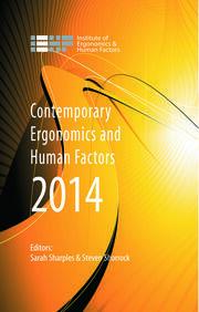 Contemporary Ergonomics and Human Factors 2014: Proceedings of the international conference on Ergonomics & Human Factors 2014, Southampton, UK, 7-10 April 2014