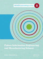 Future Information Engineering and Manufacturing Science: Proceedings of the 2014 International Conference on Future Information Engineering and Manufacturing Science (FIEMS 2014), June 26-27, 2014, Beijing, China
