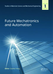 Future Mechatronics and Automation: Proceedings of the 2014 International Conference on Future Mechatronics and Automation, (ICMA 2014), 7-8 July, 2014, Beijing, China