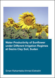 Water Productivity of Sunflower under Different Irrigation Regimes at Gezira Clay Soil, Sudan