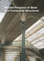 Recent Progress in Steel and Composite Structures: Proceedings of the XIII International Conference on Metal Structures (ICMS2016, Zielona Góra, Poland, 15-17 June 2016)