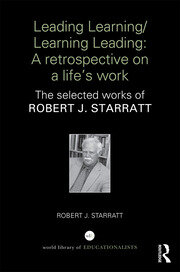 Leading Learning/Learning Leading: A retrospective on a life's work: The selected works of Robert J. Starratt