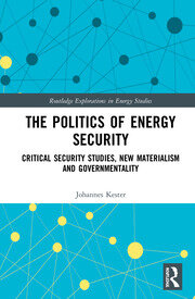 The Politics of Energy Security: Critical Security Studies, New Materialism and Governmentality