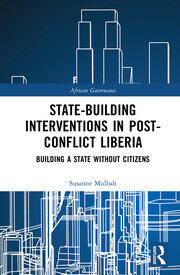 State-building Interventions in Post-Conflict Liberia: Building a State without Citizens