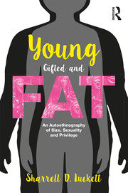 YoungGiftedandFat: An Autoethnography of Size, Sexuality, and Privilege
