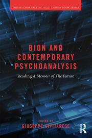 Bion and Contemporary Psychoanalysis: Reading A Memoir of the Future