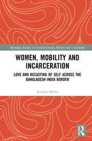 Women, Mobility and Incarceration: Love and Recasting of Self across the Bangladesh-India Border