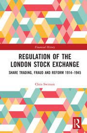 Regulation of the London Stock Exchange: Share Trading, Fraud and Reform 1914–1945