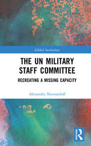 The UN Military Staff Committee: Recreating a Missing Capacity