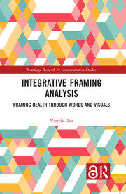 Integrative Framing Analysis: Framing Health through Words and Visuals