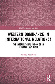 Western Dominance in International Relations?: The Internationalisation of IR in Brazil and India