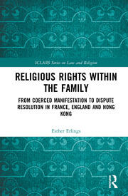 Religious Rights within the Family: From Coerced Manifestation to Dispute Resolution in France, England and Hong Kong