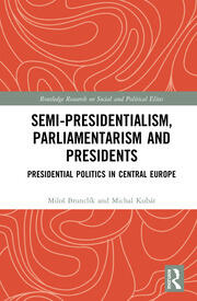 Semi-presidentialism, Parliamentarism and Presidents: Presidential Politics in Central Europe