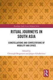 Ritual Journeys in South Asia: Constellations and Contestations of Mobility and Space