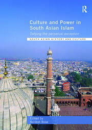 Culture and Power in South Asian Islam: Defying the Perpetual Exception