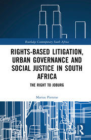Rights-based Litigation, Urban Governance and Social Justice in South Africa: The Right to Joburg