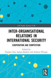 Inter-organizational Relations in International Security: Cooperation and Competition