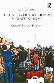 The History of the European Migration Regime: Germany's Strategic Hegemony