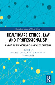 Healthcare Ethics, Law and Professionalism: Essays on the Works of Alastair V. Campbell