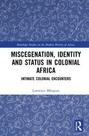 Miscegenation, Identity and Status in Colonial Africa: Intimate Colonial Encounters