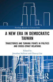 A New Era in Democratic Taiwan: Trajectories and Turning Points in Politics and Cross-Strait Relations