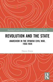 Revolution and the State: Anarchism in the Spanish Civil War, 1936-1939