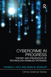 Cybercrime in Progress: Theory and prevention of technology-enabled offenses