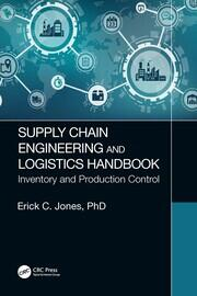 Supply Chain Engineering and Logistics Handbook: Inventory and Production Control